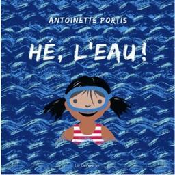 Hé, l'eau ! / Antoinette Portis | Portis, Antoinette. Auteur