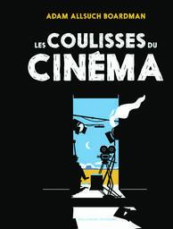 Les coulisses du cinéma / Adam Allsuch Boardman | Boardman, Adam Allsuch. Auteur
