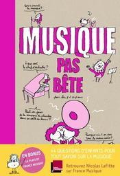 Musique pas bête : pour les 7 à 107 ans / texte Nicolas Lafitte, Bertrand Fichou   Lafitte, Nicolas. Auteur