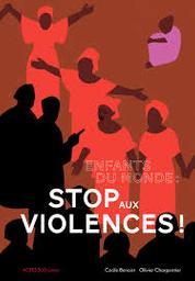 Enfants du monde : stop aux violences ! / Cécile Benoist | Benoist, Cécile (1977-....). Auteur