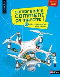 Comprendre comment ça marche ! : 250 objets d'aujourd'hui et de demain / textes de Joël Lebaume et Clément Lebaume | Lebaume, Joël. Auteur