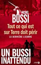 Tout ce qui est sur Terre doit périr : la dernière licorne / Michel Bussi   Bussi, Michel (1965-....). Auteur