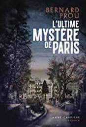 L' ultime mystère de Paris / Bernard Prou | Prou, Bernard (1944-....). Auteur