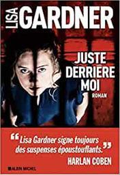 Juste derrière moi / Lisa Gardner   Gardner, Lisa (19..-....) - romancière. Auteur