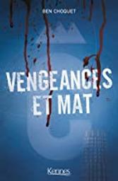 Vengeances et mat / Ben Choquet | Choquet, Ben (1981-....). Auteur