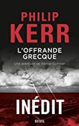 L' offrande grecque : une aventure de Bernie Gunther / Philip Kerr   Kerr, Philip (1956-....). Auteur