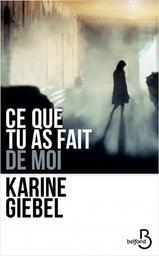 Ce que tu as fait de moi / Karine Giebel | Giebel, Karine (1971-....). Auteur