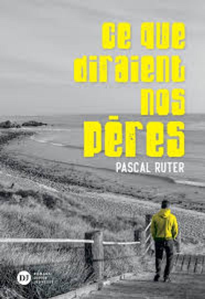 Ce que diraient nos pères / Pascal Ruter  