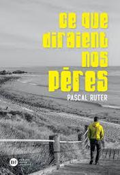 Ce que diraient nos pères / Pascal Ruter | Ruter, Pascal (1966-....). Auteur