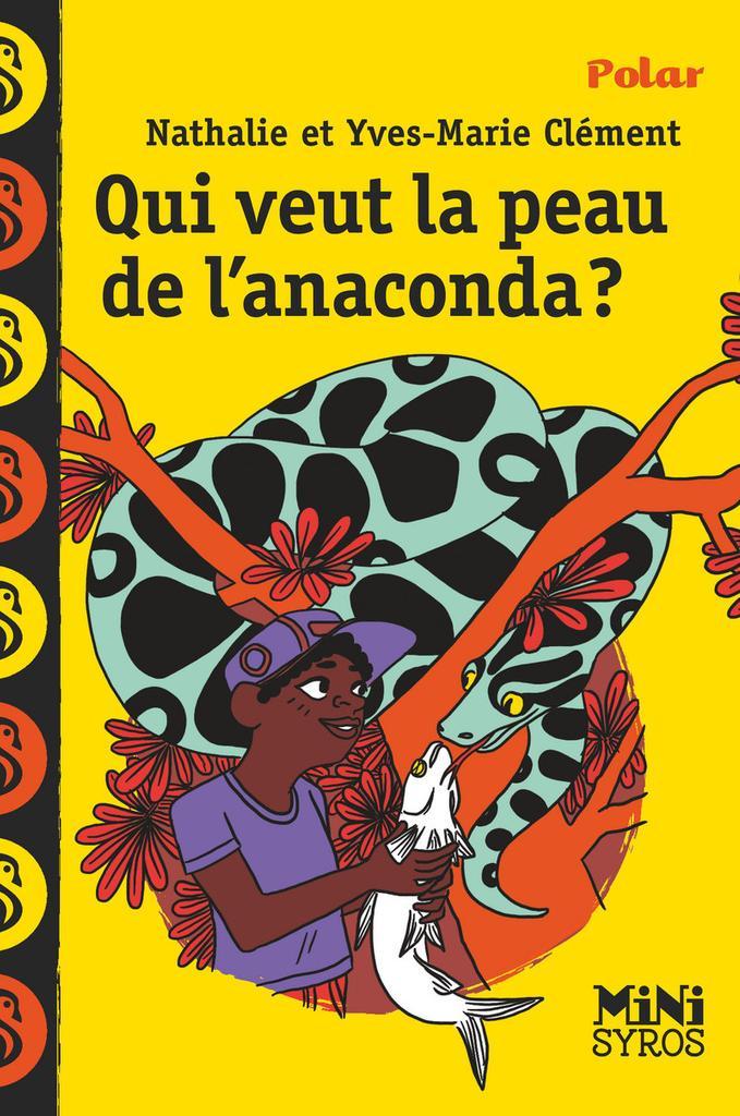 Qui veut la peau de l'anaconda ? / Yves-Marie et Nathalie Clément |