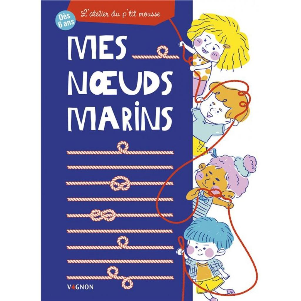 Mes noeuds marins : l'atelier du p'tit mousse / textes Caroline Britz |