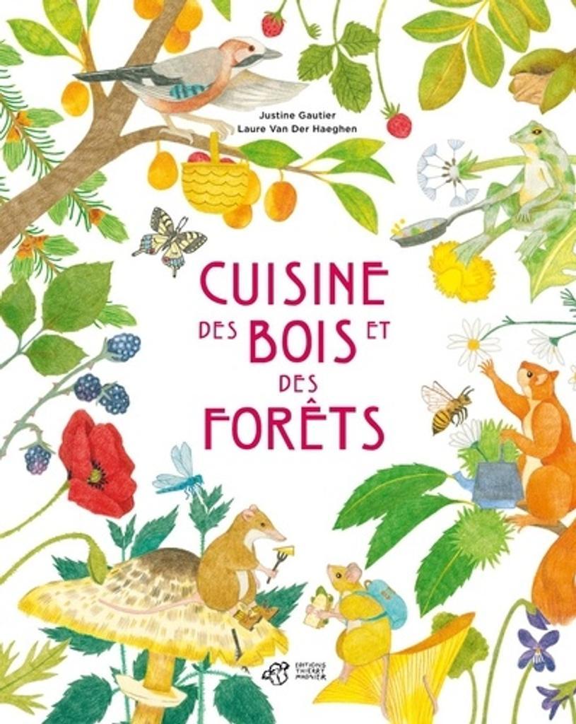 Cuisine des bois et des forêts / Justine Gautier |