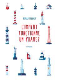 Comment fonctionne un phare ? / Roman Beliaev   Beliaev, Roman. Auteur
