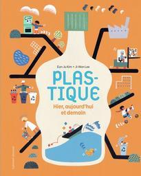 Plastique : hier, aujourd'hui et demain / Eun-Ju Kim   Kim, Eunju. Auteur