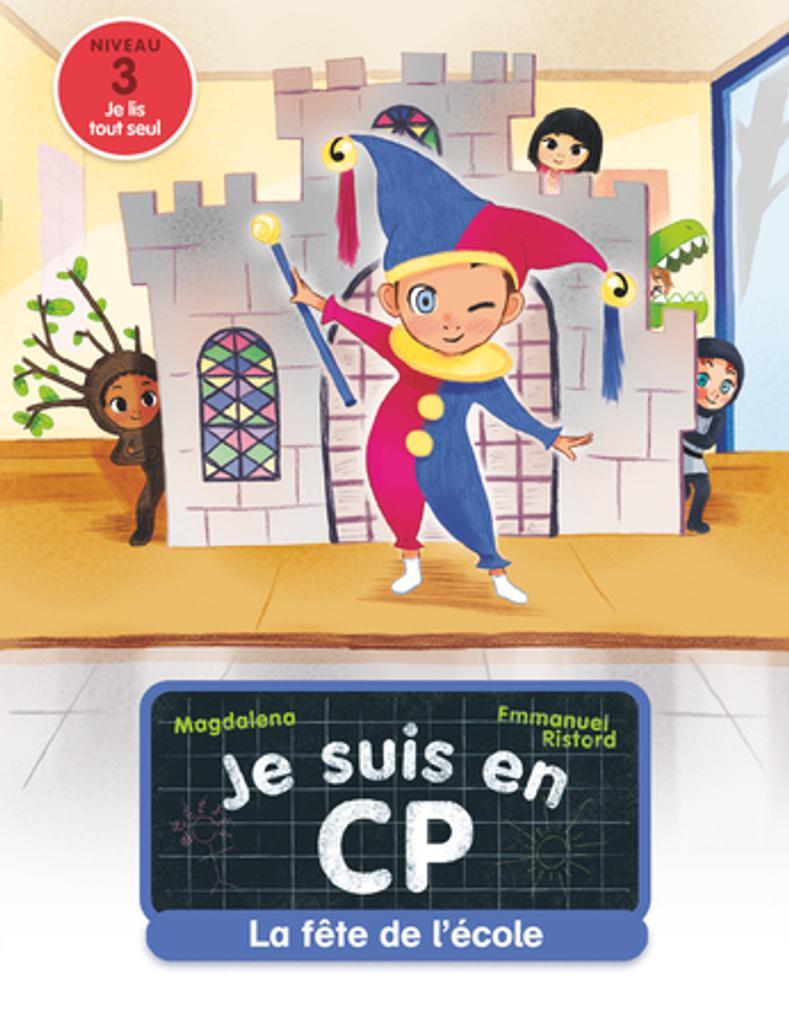 Je suis en CP : La fête de l'école : niveau 3 / texte de Magdalena |